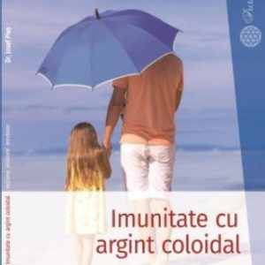 Imunitate cu argint coloidal - Editura Pure Life